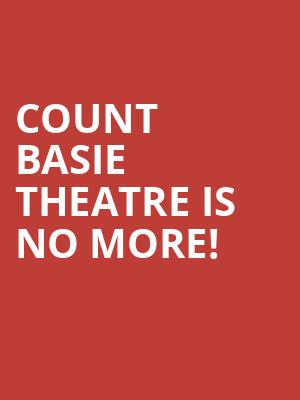 Count Basie Theatre is no more