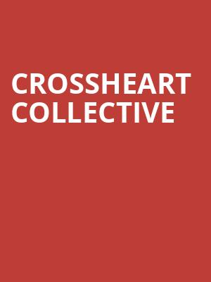 Crossheart Collective at Gramercy Theatre