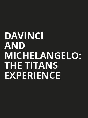 DaVinci and Michelangelo: The Titans Experience at St. Luke's Theater