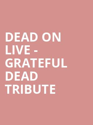 Dead On Live - Grateful Dead Tribute at Bergen Performing Arts Center
