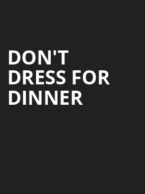 Don't%20Dress%20For%20Dinner at American Airlines Theater