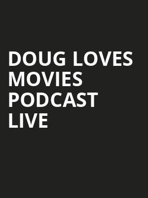 Doug Loves Movies Podcast Live at Gramercy Theatre