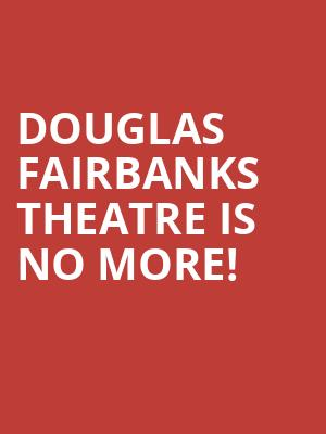 Douglas Fairbanks Theatre is no more