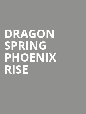 Dragon Spring Phoenix Rise at The Shed