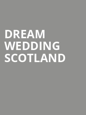 Dream Wedding Scotland at George Street Playhouse