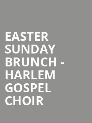 Easter Sunday Brunch - Harlem Gospel Choir at Sony Hall