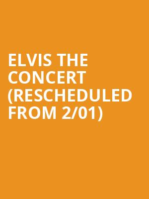 Elvis the Concert (Rescheduled from 2/01) at NYCB Theatre at Westbury