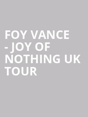 FOY VANCE - Joy of Nothing UK Tour at The Producers Club