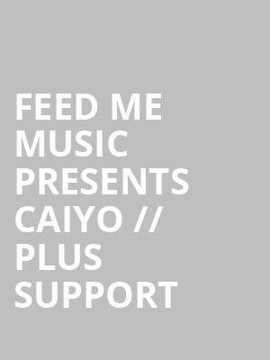 Feed Me Music presents CAIYO %2F%2F Plus support at Bergen Performing Arts Center