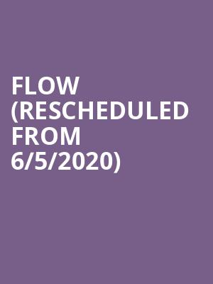 Flow (Rescheduled from 6/5/2020) at Sony Hall