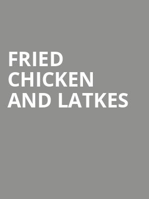 Fried Chicken and Latkes at Actors Temple Theater