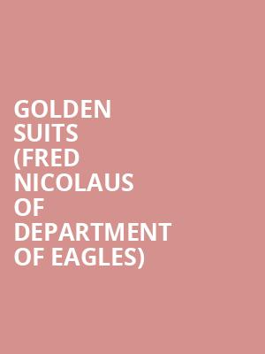 GOLDEN SUITS (FRED NICOLAUS OF DEPARTMENT OF EAGLES) at Wellmont Theatre