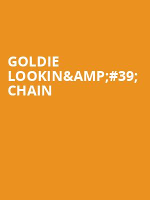 Goldie Lookin%26%2339%3B Chain at George Street Playhouse