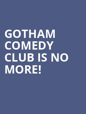Gotham Comedy Club is no more