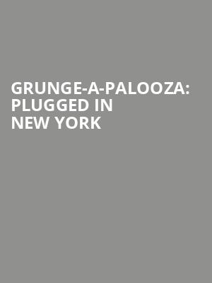 Grunge-A-Palooza: Plugged In New York at Gramercy Theatre