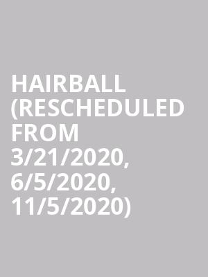 Hairball (Rescheduled from 3/21/2020, 6/5/2020, 11/5/2020) at Bergen Performing Arts Center