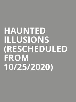 Haunted Illusions (Rescheduled from 10/25/2020) at Bergen Performing Arts Center