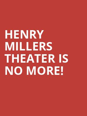 Henry Millers Theater is no more
