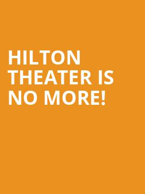 Hilton Theater is no more