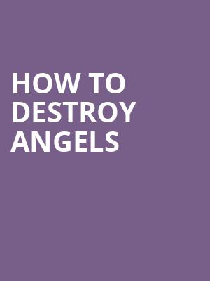 How%20to%20Destroy%20Angels at Wellmont Theatre