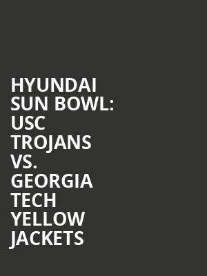 Hyundai%20Sun%20Bowl:%20USC%20Trojans%20vs.%20Georgia%20Tech%20Yellow%20Jackets at Drilling Company Theatre