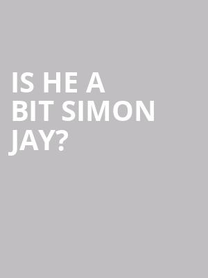 Is He A Bit Simon Jay%3F at Bergen Performing Arts Center