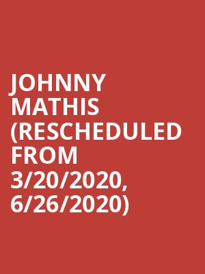 Johnny Mathis (Rescheduled from 3/20/2020, 6/26/2020) at Chase Room