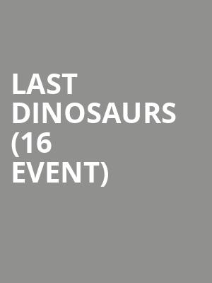 Last Dinosaurs (16+ Event) at Webster Hall