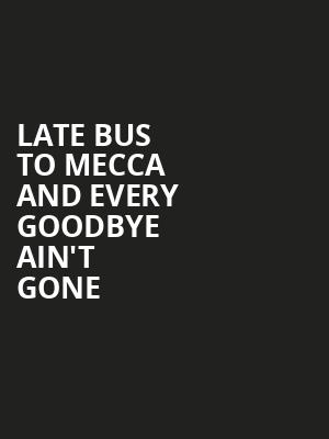 Late Bus to Mecca and Every Goodbye Ain't Gone at Studio Theatre
