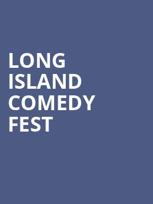 Long%20Island%20Comedy%20Fest at NYCB Theatre at Westbury