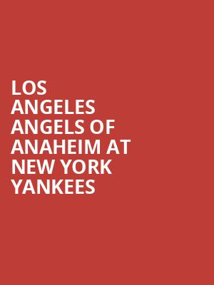 Los Angeles Angels of Anaheim at New York Yankees at Yankee Stadium