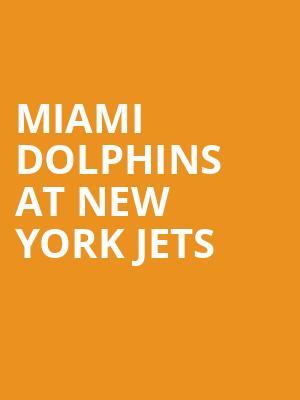 Miami Dolphins at New York Jets at MetLife Stadium