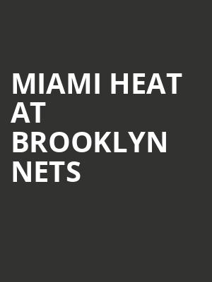 Miami Heat at Brooklyn Nets at Barclays Center