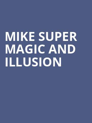 Mike Super Magic and Illusion at Bergen Performing Arts Center