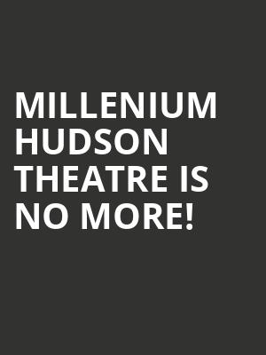 Millenium Hudson Theatre is no more