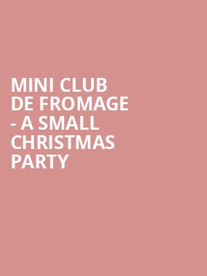 Mini Club De Fromage - A Small Christmas Party at Mccarter Theatre Center