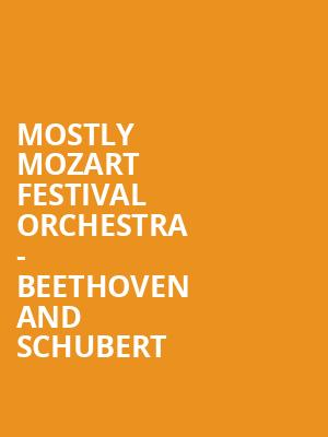 Mostly Mozart Festival Orchestra - Beethoven and Schubert at David Geffen Hall at Lincoln Center