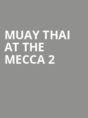 Muay Thai at the Mecca 2 at Theater at Madison Square Garden