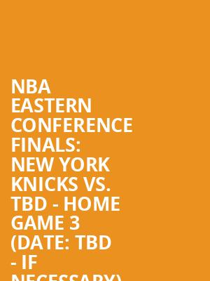 NBA%20Eastern%20Conference%20Finals:%20New%20York%20Knicks%20vs.%20TBD%20-%20Home%20Game%203%20(Date:%20TBD%20-%20If%20Necessary) at Madison Square Garden