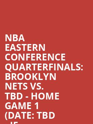 NBA%20Eastern%20Conference%20Quarterfinals:%20Brooklyn%20Nets%20vs.%20TBD%20-%20Home%20Game%201%20(Date:%20TBD%20-%20If%20Necessary) at Barclays Center
