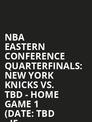 NBA%20Eastern%20Conference%20Quarterfinals:%20New%20York%20Knicks%20vs.%20TBD%20-%20Home%20Game%201%20(Date:%20TBD%20-%20If%20Necessary) at Madison Square Garden