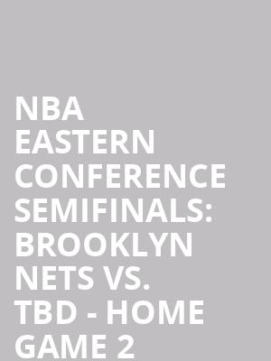 NBA%20Eastern%20Conference%20Semifinals:%20Brooklyn%20Nets%20vs.%20TBD%20-%20Home%20Game%202%20(Date:%20TBD%20-%20If%20Necessary) at Barclays Center