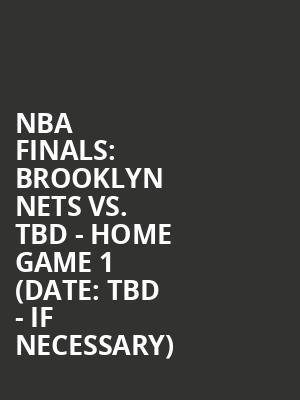 NBA Finals%3A Brooklyn Nets vs. TBD - Home Game 1 (Date%3A TBD - If Necessary) at Barclays Center