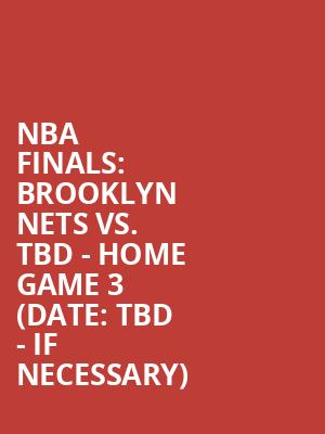 NBA%20Finals:%20Brooklyn%20Nets%20vs.%20TBD%20-%20Home%20Game%203%20(Date:%20TBD%20-%20If%20Necessary) at Barclays Center