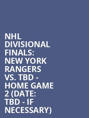 NHL Divisional Finals%3A New York Rangers vs. TBD - Home Game 2 (Date%3A TBD - If Necessary) at Madison Square Garden