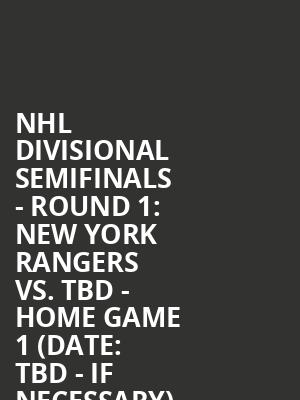 NHL Divisional Semifinals - Round 1%3A New York Rangers vs. TBD - Home Game 1 (Date%3A TBD - If Necessary) at Madison Square Garden