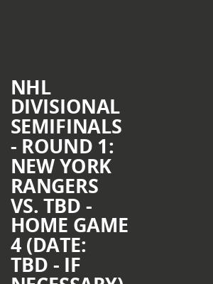 NHL Divisional Semifinals - Round 1%3A New York Rangers vs. TBD - Home Game 4 (Date%3A TBD - If Necessary) at Madison Square Garden