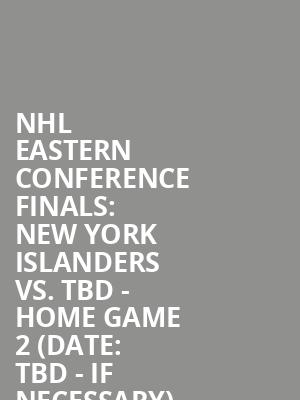 NHL%20Eastern%20Conference%20Finals:%20New%20York%20Islanders%20vs.%20TBD%20-%20Home%20Game%202%20(Date:%20TBD%20-%20If%20Necessary) at Nassau Coliseum