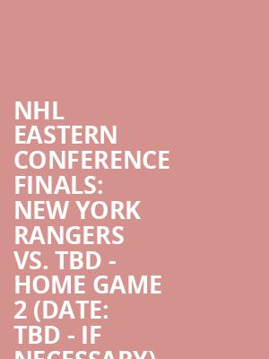 NHL%20Eastern%20Conference%20Finals:%20New%20York%20Rangers%20vs.%20TBD%20-%20Home%20Game%202%20(Date:%20TBD%20-%20If%20Necessary) at Madison Square Garden