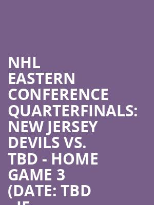 NHL%20Eastern%20Conference%20Quarterfinals:%20New%20Jersey%20Devils%20vs.%20TBD%20-%20Home%20Game%203%20(Date:%20TBD%20-%20If%20Necessary) at Prudential Center